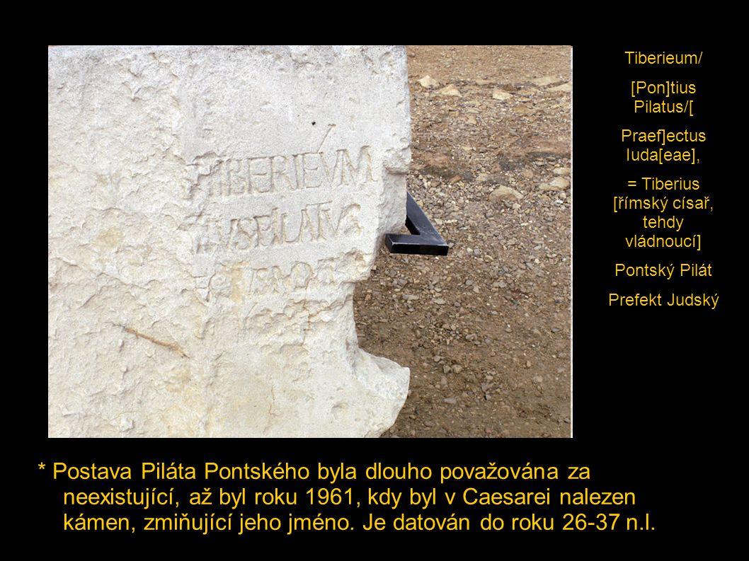 Tiberieum/ [Pon]tius Pilatus/[ Praef]ectus Iuda[eae], = Tiberius [římský císař, tehdy vládnoucí]